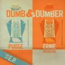 Pudge & Ernie McCrackin – Dumb & Dumber